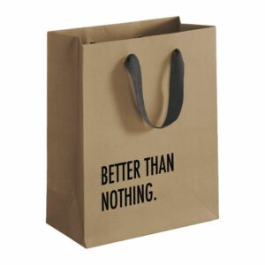 """a paper bag with ''better than nothing"""" printed"""
